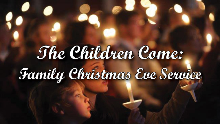 The Children Come, Family Christmas Eve Worship